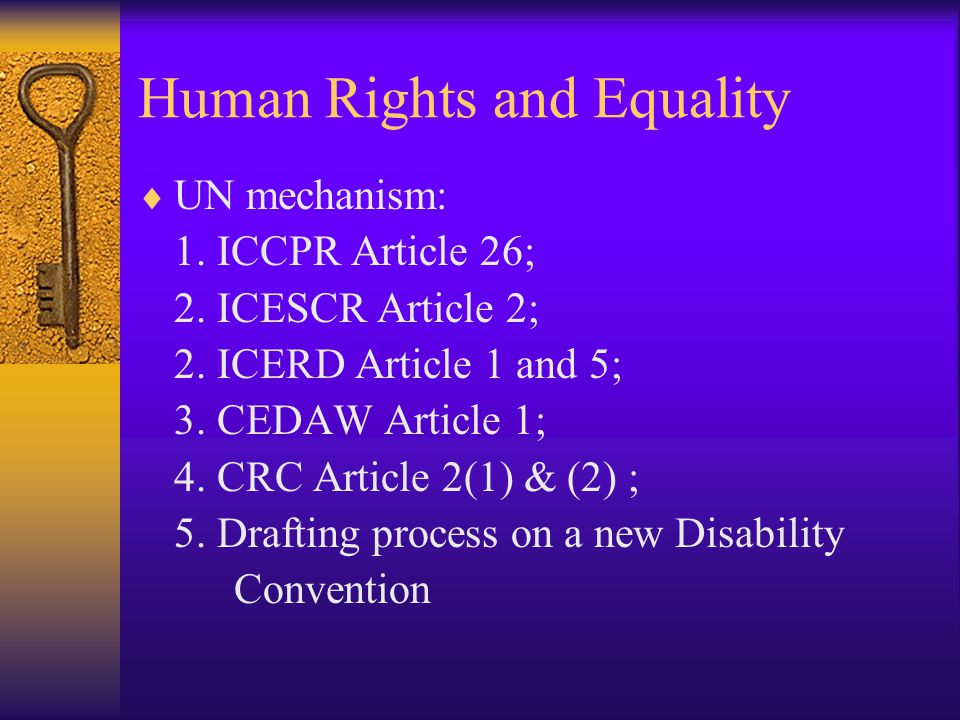 Human Rights and Equality  UN mechanism: 1. ICCPR Article 26; 2.