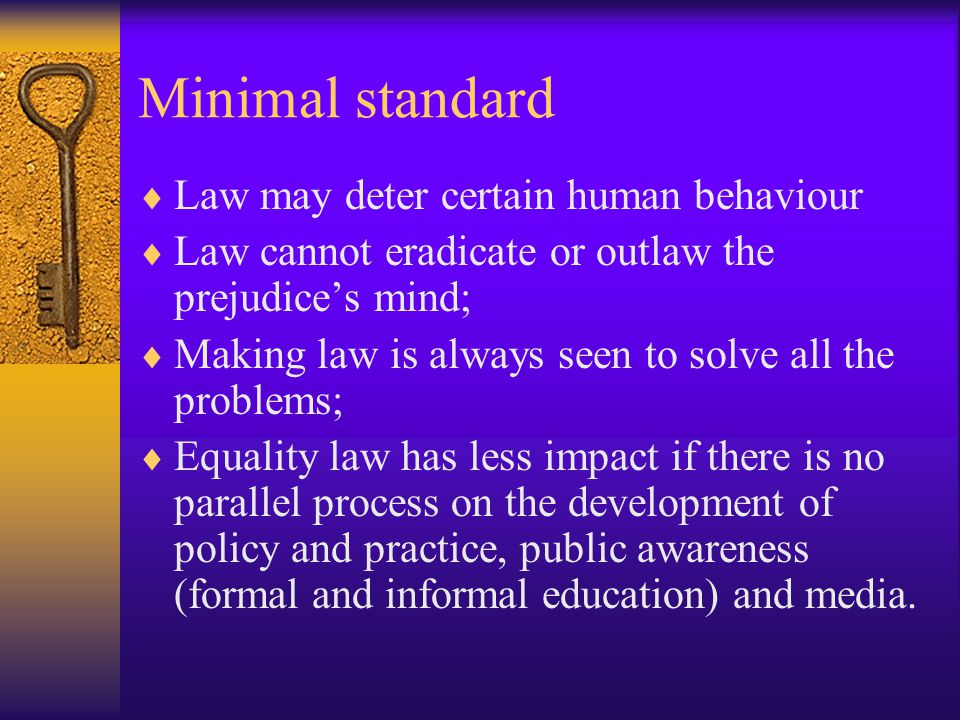 Wider conception of equality legislation  Professor Michel Mine argued that discrimination law can be compared to a tree:  The roots: representing the values embodied in and defended by the law (human dignity, and everything that it implies);  The trunk: representing applicable rules and issues common to all types of discrimination (the concepts of discrimination and assessment systems in particular)