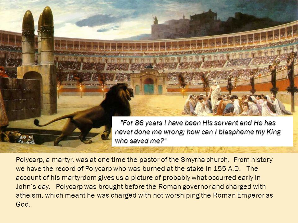 Polycarp, a martyr, was at one time the pastor of the Smyrna church.