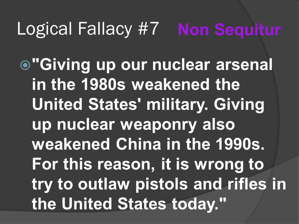 Logical Fallacy #7  Giving up our nuclear arsenal in the 1980s weakened the United States military.