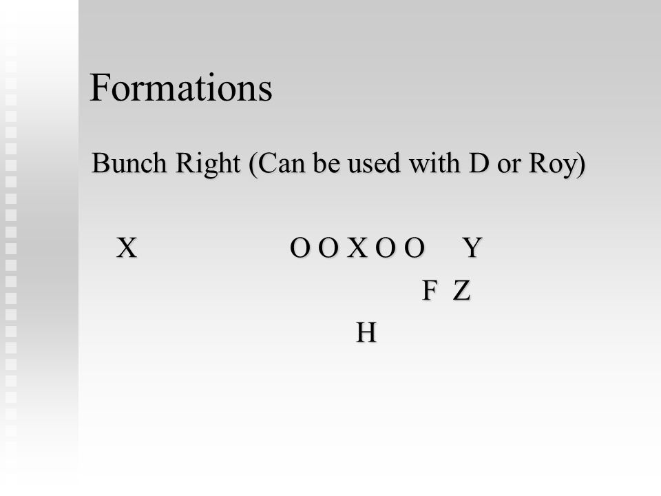 Formations Bunch Right (Can be used with D or Roy) XO O X O O Y F Z H