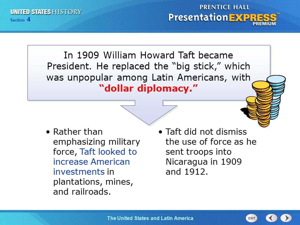 Chapter 25 Section 1 The Cold War Begins Section 4 The United States and Latin America Rather than emphasizing military force, Taft looked to increase American investments in plantations, mines, and railroads.
