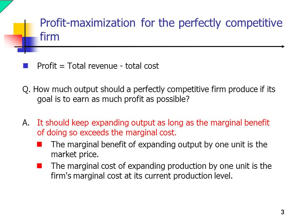 3 Profit-maximization for the perfectly competitive firm Profit = Total revenue - total cost Q.
