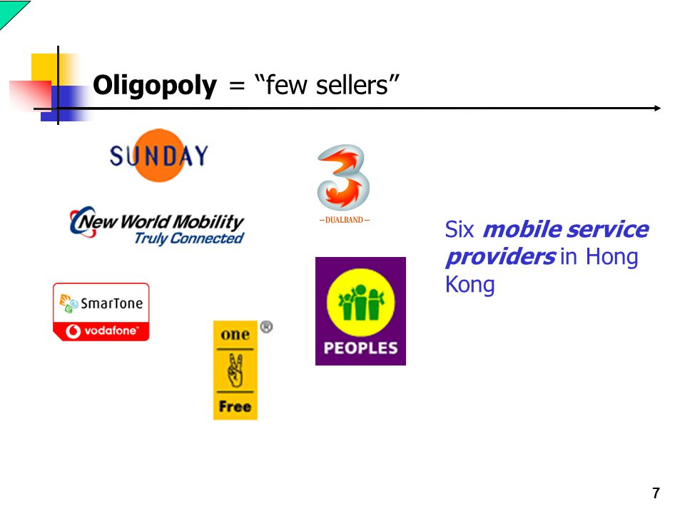 7 Oligopoly = few sellers Six mobile service providers in Hong Kong