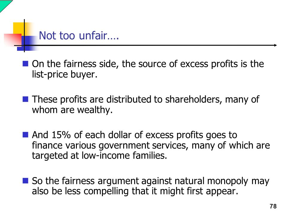 78 Not too unfair…. On the fairness side, the source of excess profits is the list-price buyer.