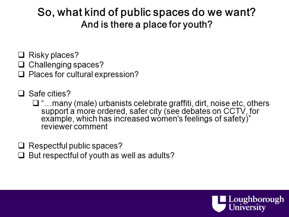 So, what kind of public spaces do we want. And is there a place for youth.