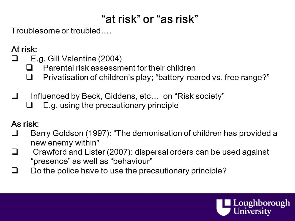 at risk or as risk Troublesome or troubled…. At risk:  E.g.