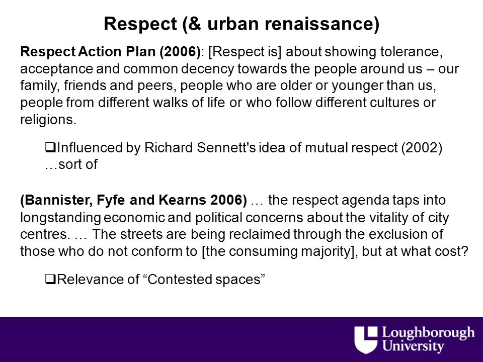 Respect Action Plan (2006): [Respect is] about showing tolerance, acceptance and common decency towards the people around us – our family, friends and peers, people who are older or younger than us, people from different walks of life or who follow different cultures or religions.