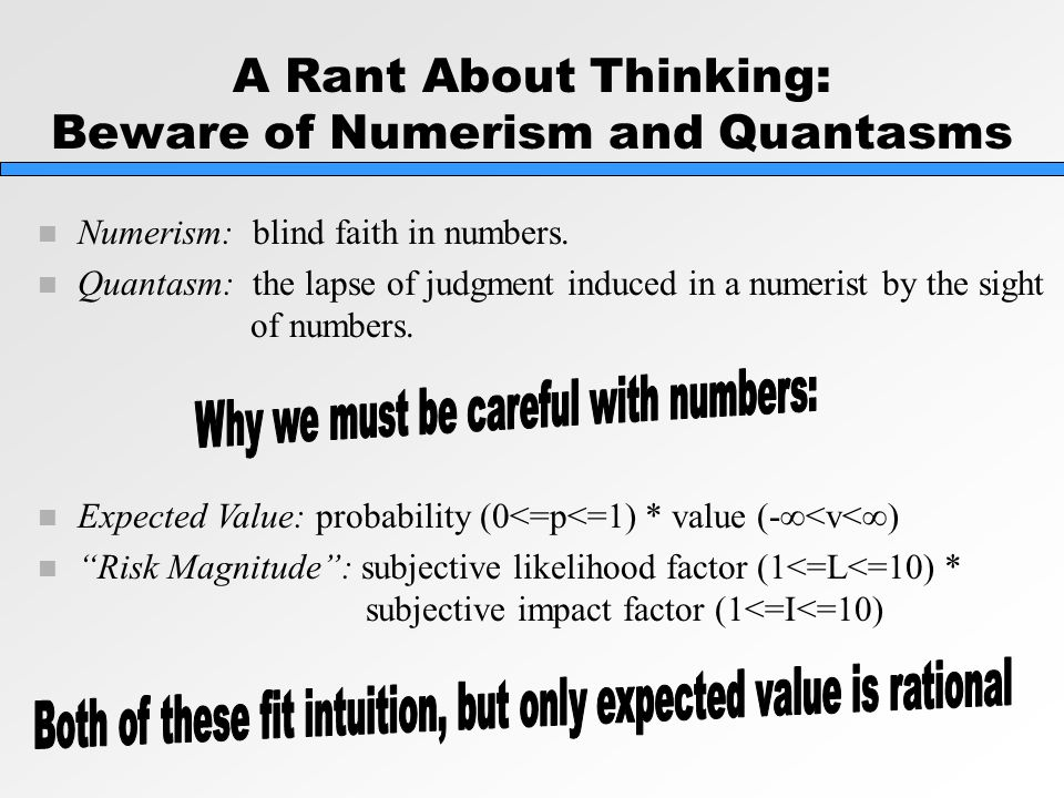 A Rant About Thinking: Beware of Numerism and Quantasms n Numerism: blind faith in numbers.