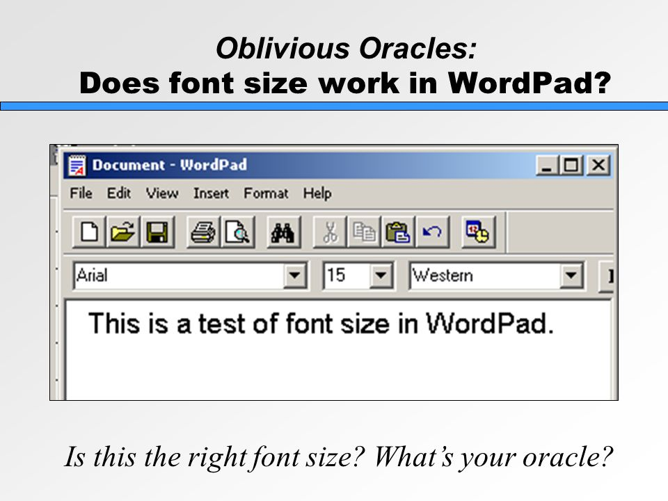 Oblivious Oracles: Does font size work in WordPad? Is this the right font size? What's your oracle?