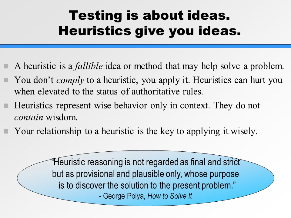 Testing is about ideas. Heuristics give you ideas.