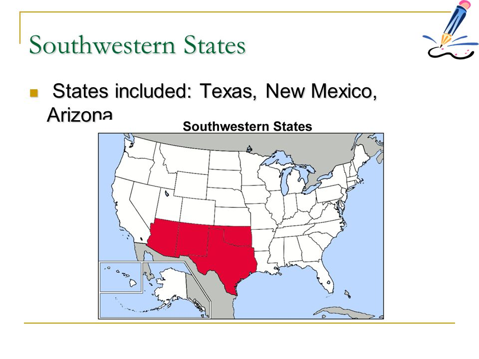 Southwestern States States included: Texas, New Mexico, Arizona. States included: Texas, New Mexico, Arizona.