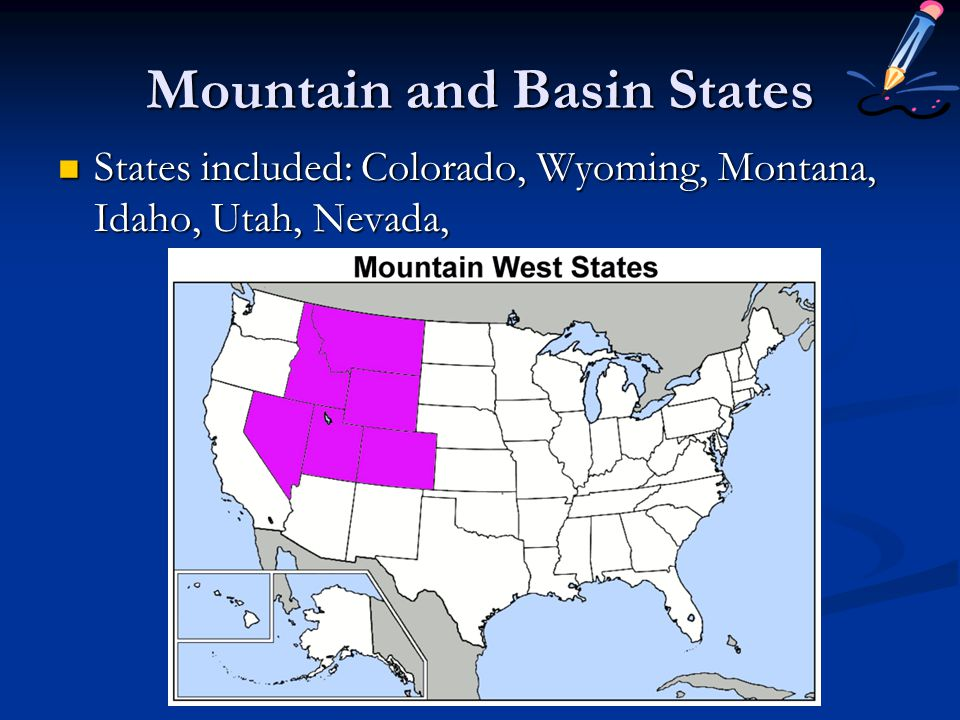 Mountain and Basin States States included: Colorado, Wyoming, Montana, Idaho, Utah, Nevada, States included: Colorado, Wyoming, Montana, Idaho, Utah,