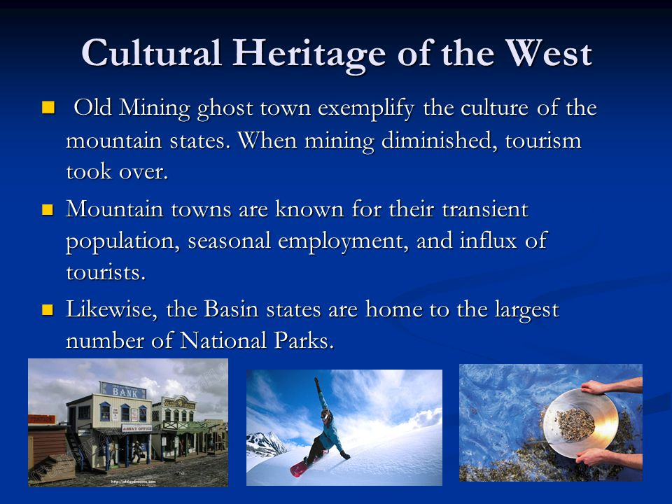 Cultural Heritage of the West Old Mining ghost town exemplify the culture of the mountain states. When mining diminished, tourism took over. Old Minin
