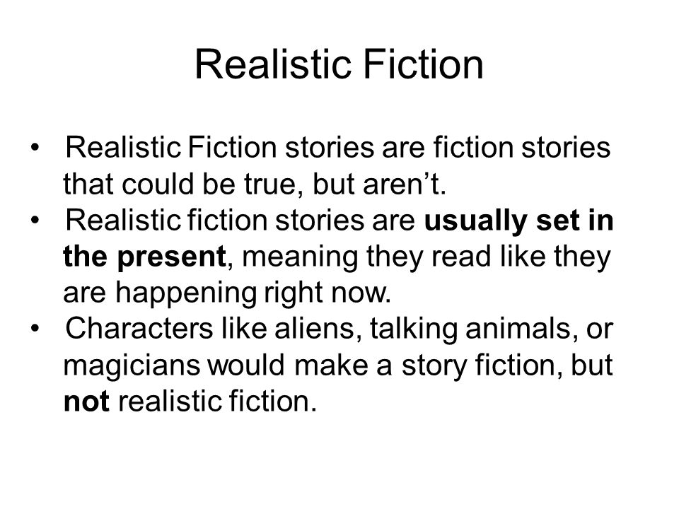 Realistic Fiction Realistic Fiction stories are fiction stories that could be true, but aren't.