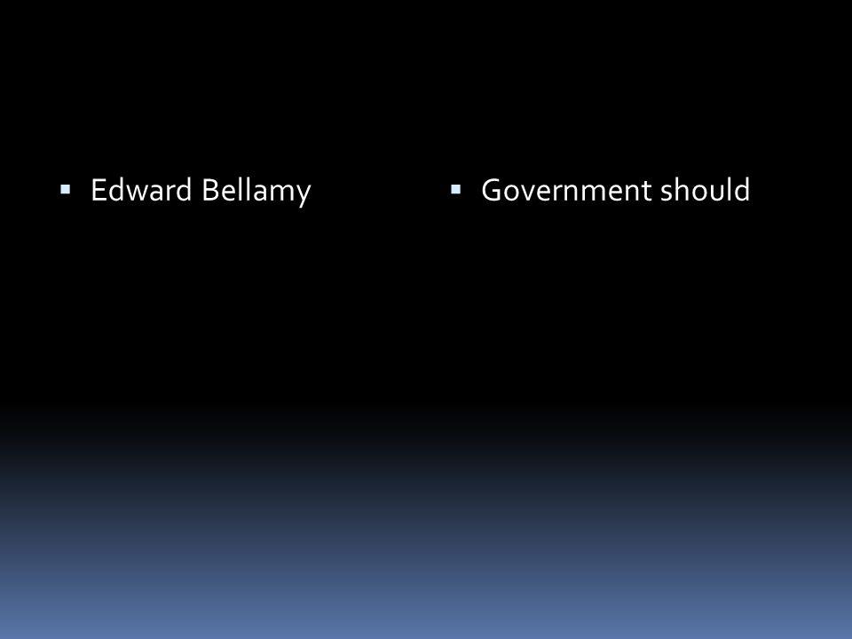  Edward Bellamy  Government should