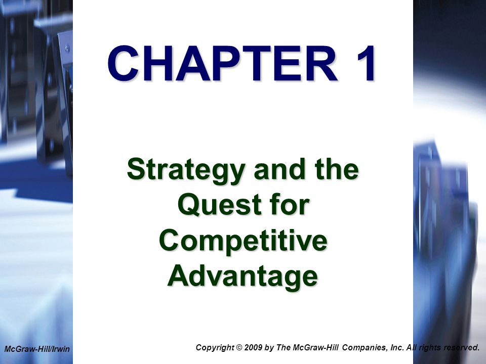 1-1 CHAPTER 1 Strategy and the Quest for Competitive Advantage McGraw-Hill/Irwin Copyright © 2009 by The McGraw-Hill Companies, Inc.
