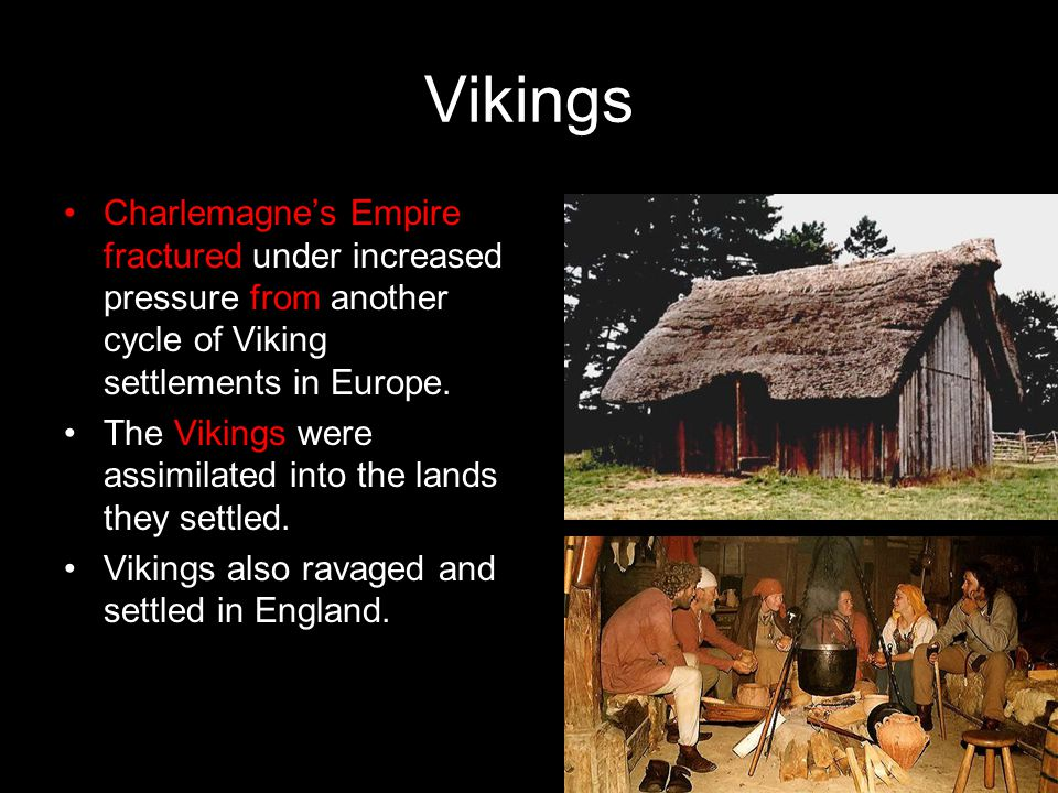 Vikings Charlemagne's Empire fractured under increased pressure from another cycle of Viking settlements in Europe. The Vikings were assimilated into