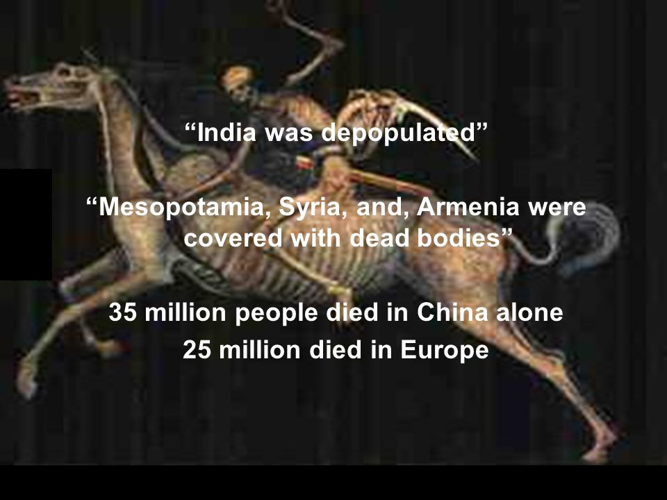 """""""India was depopulated"""" """"Mesopotamia, Syria, and, Armenia were covered with dead bodies"""" 35 million people died in China alone 25 million died in Euro"""