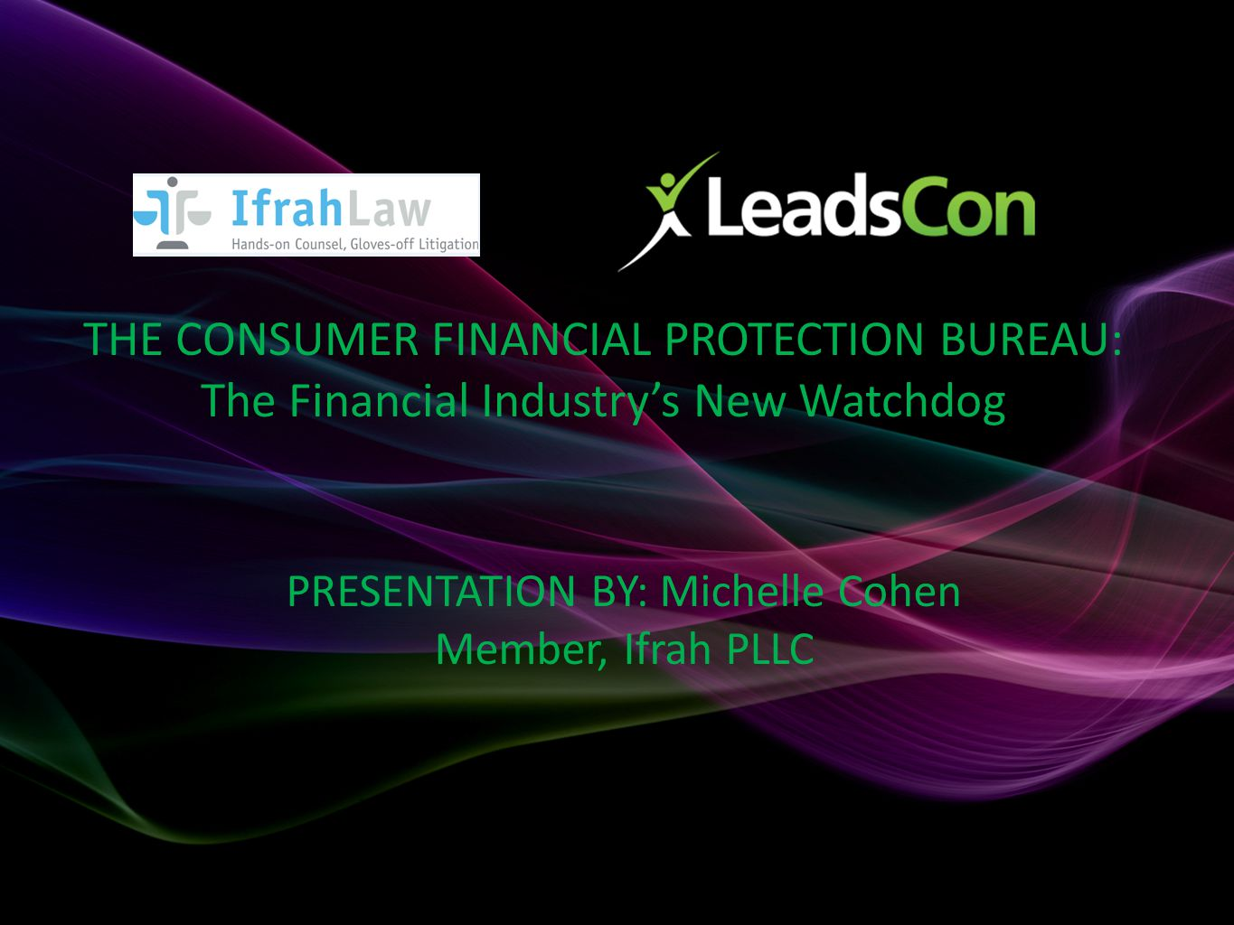 THE CONSUMER FINANCIAL PROTECTION BUREAU: The Financial Industry's New Watchdog PRESENTATION BY: Michelle Cohen Member, Ifrah PLLC