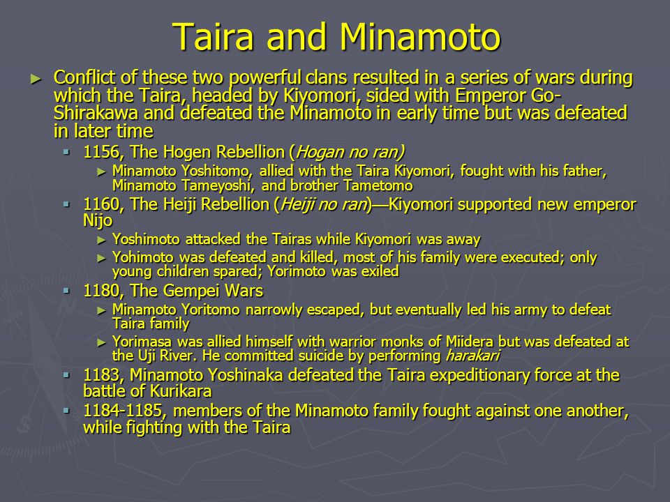 Taira and Minamoto ► Conflict of these two powerful clans resulted in a series of wars during which the Taira, headed by Kiyomori, sided with Emperor