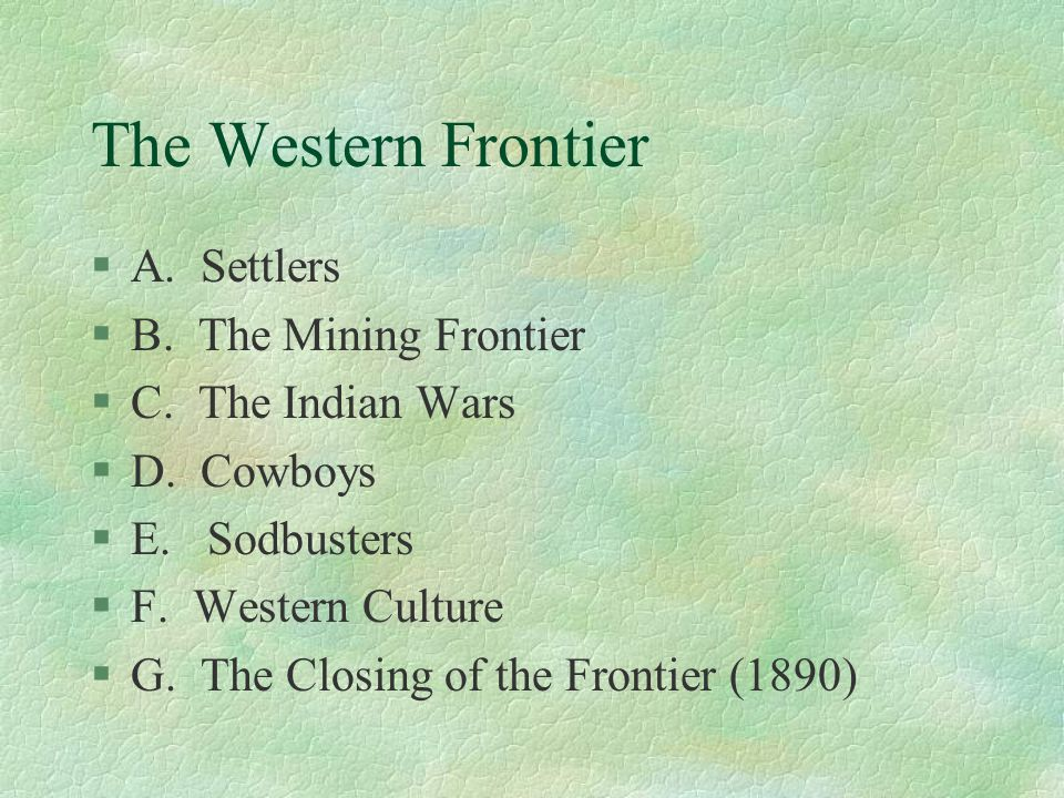 The Western Frontier §A. Settlers §B. The Mining Frontier §C.