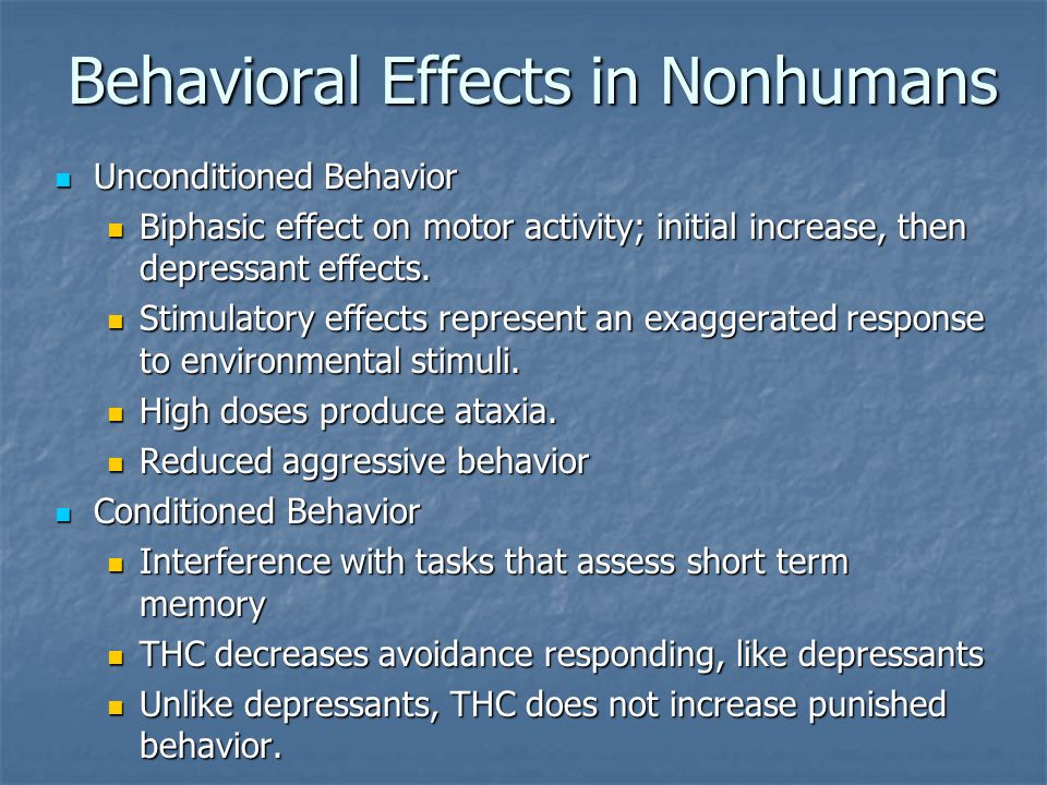 Behavioral Effects in Nonhumans Unconditioned Behavior Unconditioned Behavior Biphasic effect on motor activity; initial increase, then depressant effects.