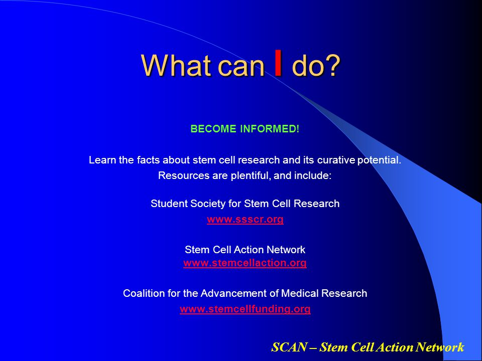 SCAN – Stem Cell Action Network What can I do.BECOME INFORMED.