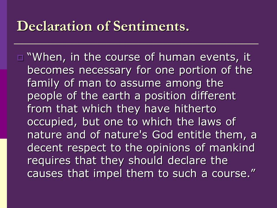 """Declaration of Sentiments.  """"When, in the course of human events, it becomes necessary for one portion of the family of man to assume among the peopl"""
