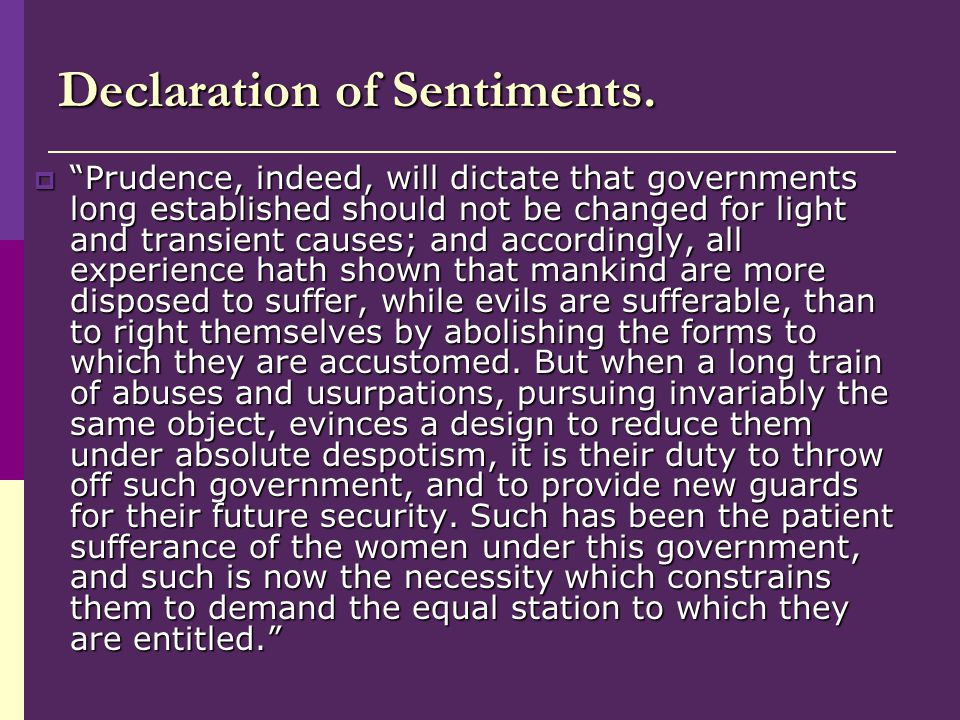 """Declaration of Sentiments.  """"Prudence, indeed, will dictate that governments long established should not be changed for light and transient causes; a"""
