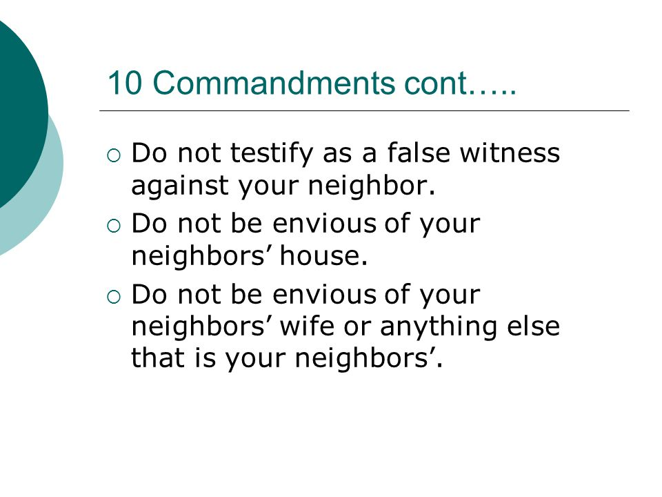 10 Commandments cont….. Do not testify as a false witness against your neighbor.