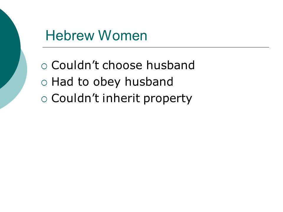 Hebrew Women  Couldn't choose husband  Had to obey husband  Couldn't inherit property