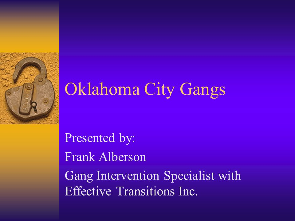Oklahoma City Gangs Presented by: Frank Alberson Gang Intervention Specialist with Effective Transitions Inc.