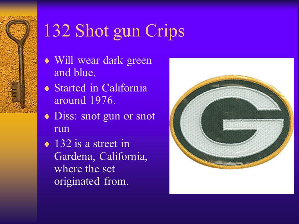 132 Shot gun Crips  Will wear dark green and blue.