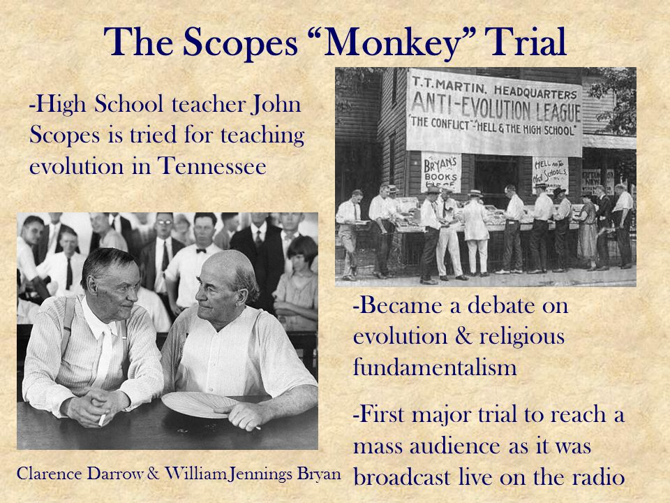"The Scopes ""Monkey"" Trial -High School teacher John Scopes is tried for teaching evolution in Tennessee Clarence Darrow & William Jennings Bryan -Beca"
