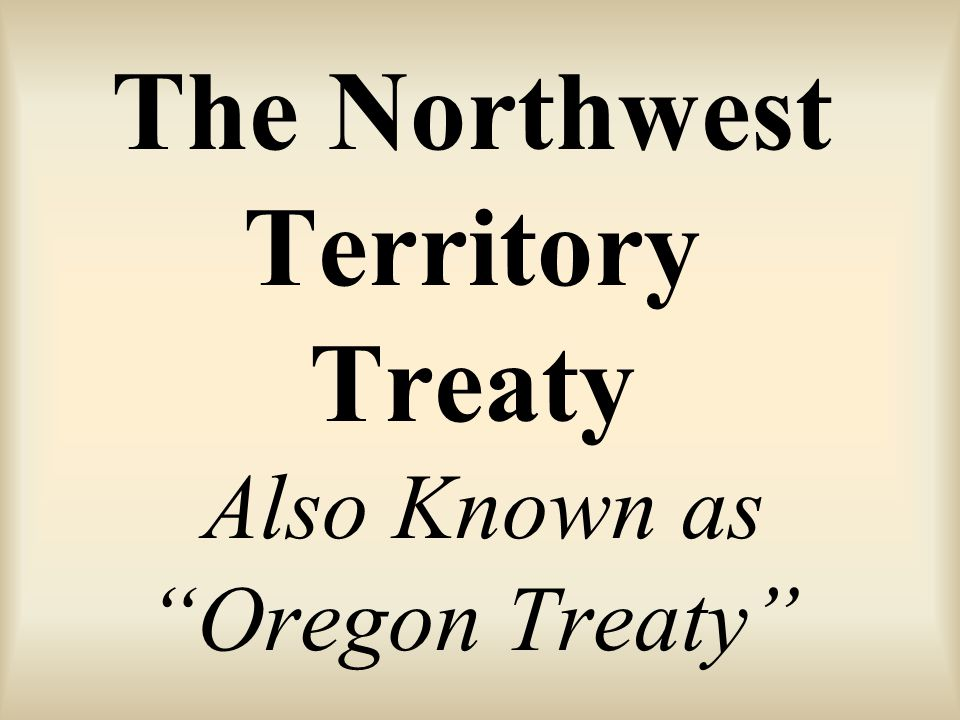"The Northwest Territory Treaty Also Known as ""Oregon Treaty"""