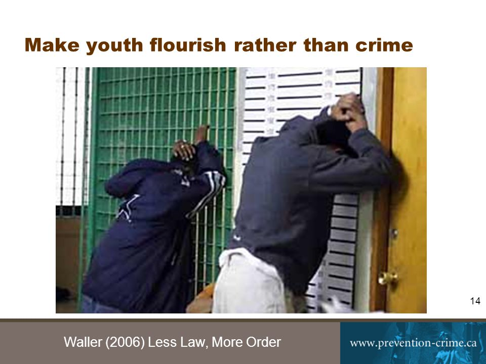 Waller (2006) Less Law, More Order 14 Make youth flourish rather than crime