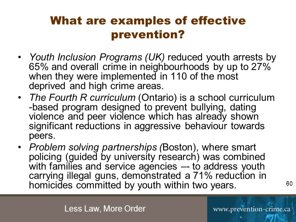 Less Law, More Order 60 What are examples of effective prevention.