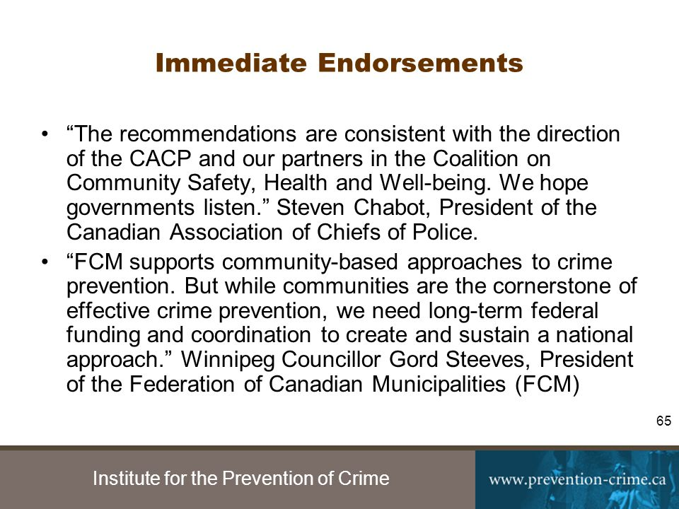 Institute for the Prevention of Crime 65 Immediate Endorsements The recommendations are consistent with the direction of the CACP and our partners in the Coalition on Community Safety, Health and Well-being.