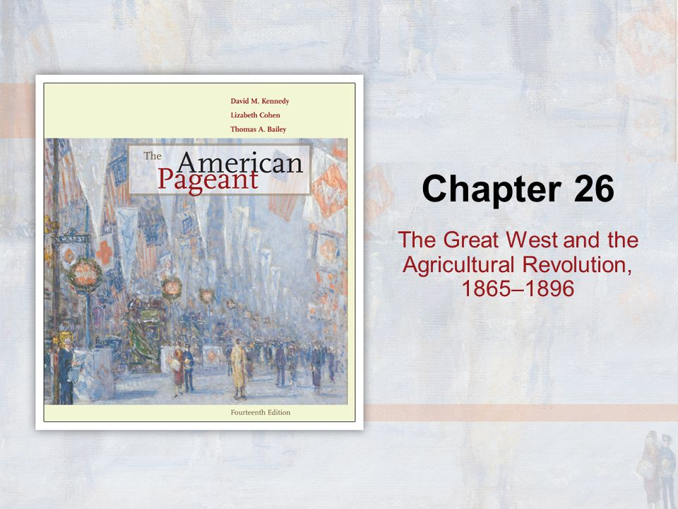 Chapter 26 The Great West and the Agricultural Revolution, 1865–1896
