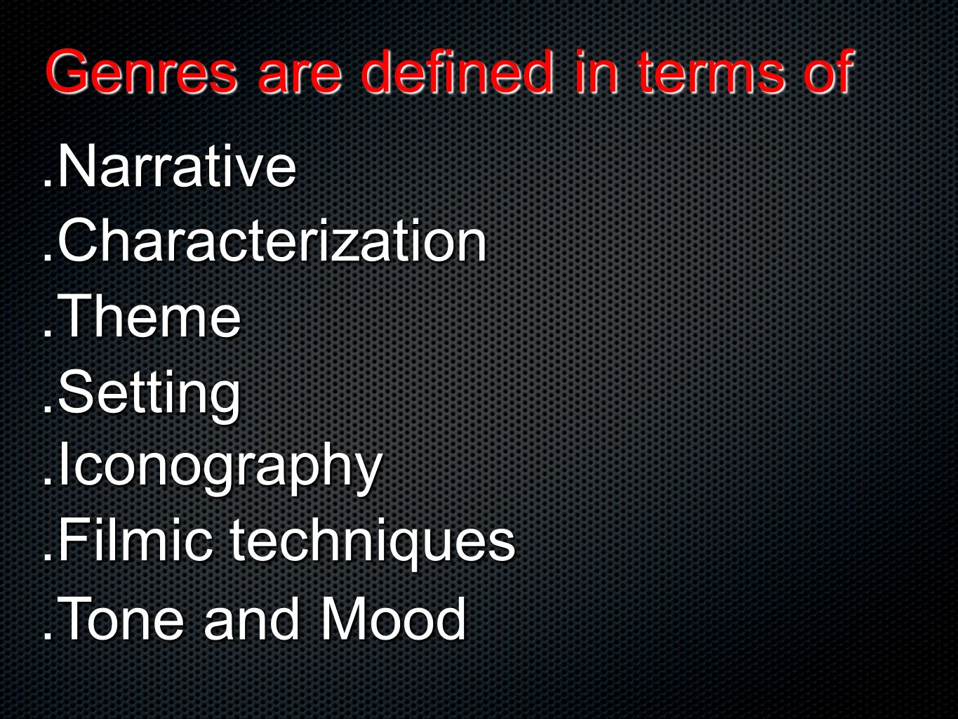 GENRE A category used to classify a film in terms of certain general patterns of form and content.
