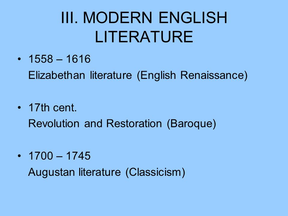 III. MODERN ENGLISH LITERATURE 1558 – 1616 Elizabethan literature (English Renaissance) 17th cent.
