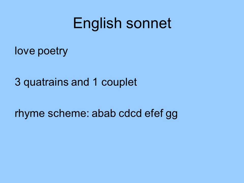 English sonnet love poetry 3 quatrains and 1 couplet rhyme scheme: abab cdcd efef gg
