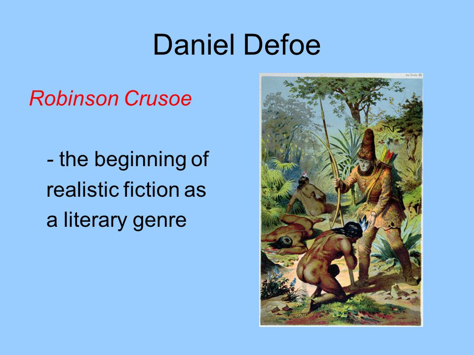 Daniel Defoe Robinson Crusoe - the beginning of realistic fiction as a literary genre