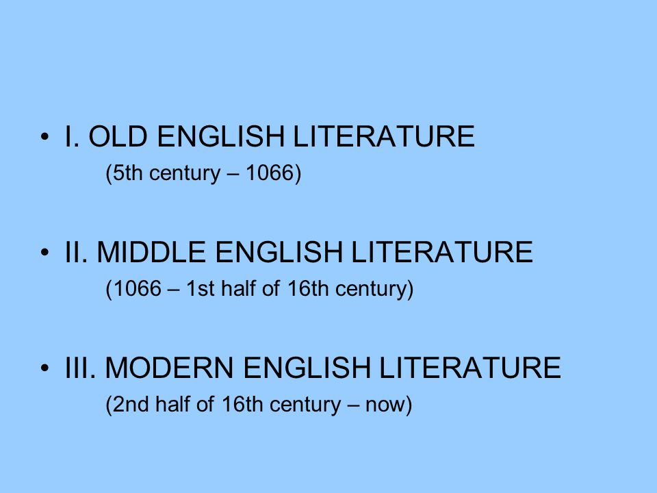 I. OLD ENGLISH LITERATURE (5th century – 1066) II.