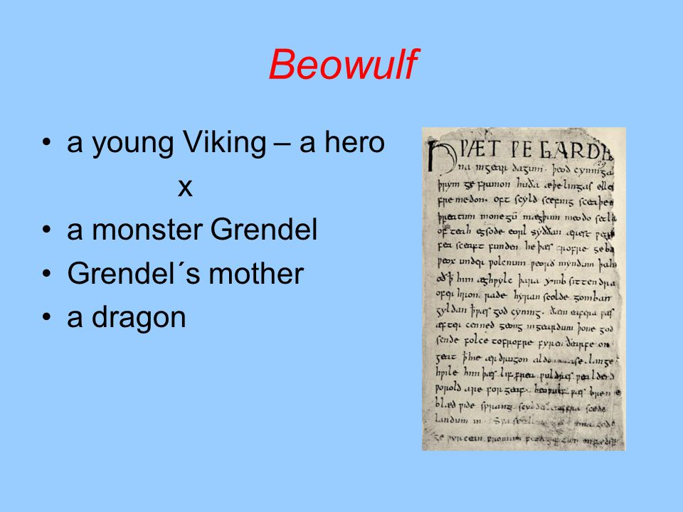Beowulf a young Viking – a hero x a monster Grendel Grendel´s mother a dragon
