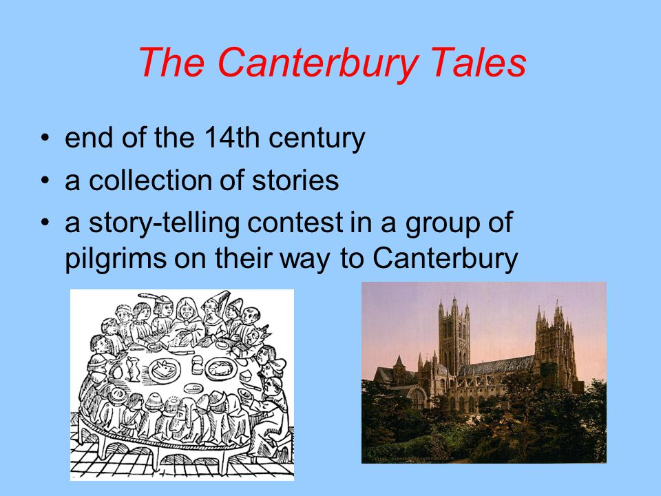 The Canterbury Tales end of the 14th century a collection of stories a story-telling contest in a group of pilgrims on their way to Canterbury