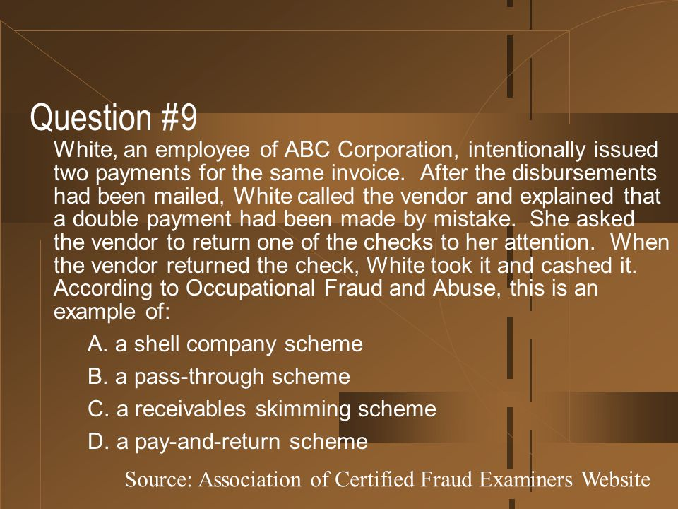 Question #9 White, an employee of ABC Corporation, intentionally issued two payments for the same invoice. After the disbursements had been mailed, Wh