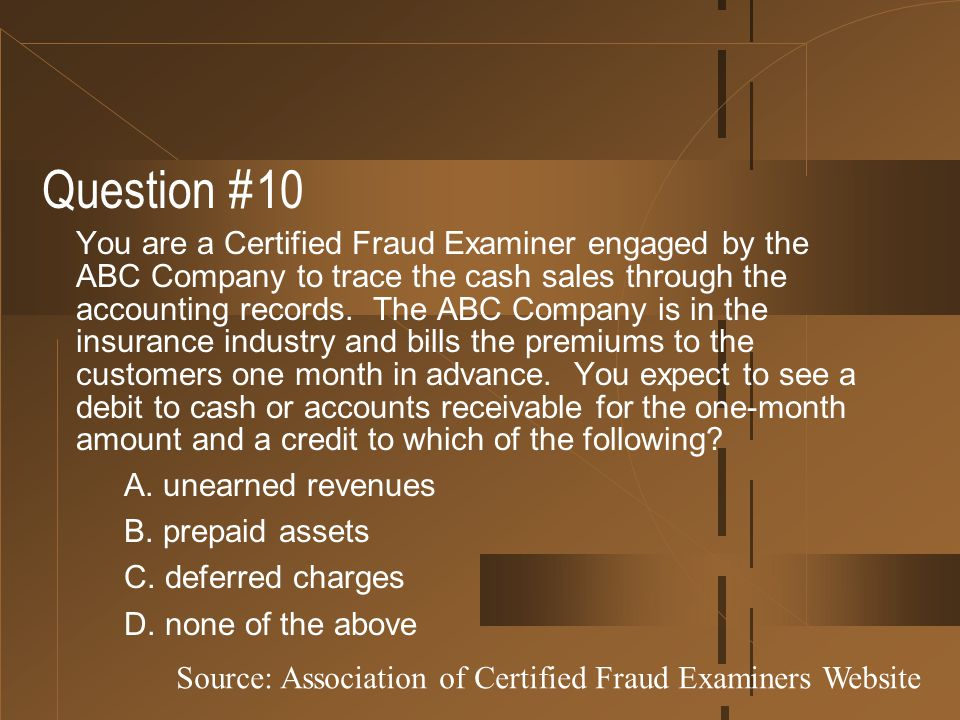 Question #10 You are a Certified Fraud Examiner engaged by the ABC Company to trace the cash sales through the accounting records. The ABC Company is