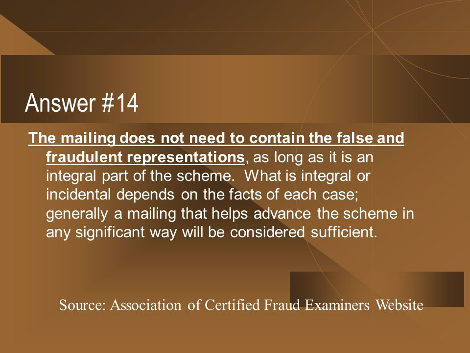 Answer #14 The mailing does not need to contain the false and fraudulent representations, as long as it is an integral part of the scheme. What is int